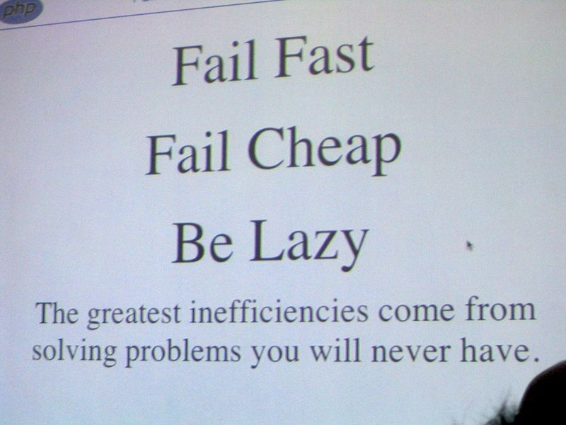 Fail_fast_fail_cheap_be_lazy_2217345100_bc7ff60979_b